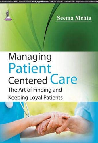 Managing Patient Centered Care: The Art of Finding and Keeping Loyal Patients: Seema Mehta