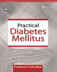 Practical Diabetes Mellitus (Sixth Edition): Pradeep G Talwalkar