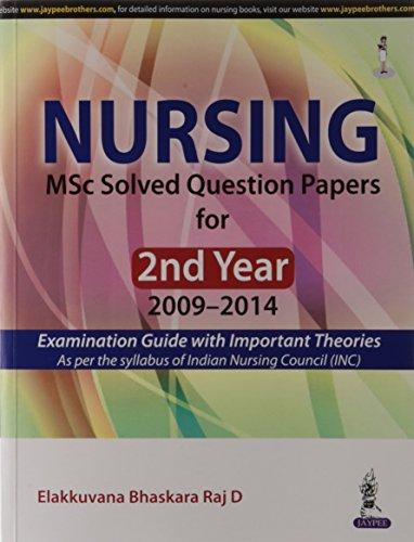 Nursing: MSc Solved Question Papers for 2nd Year (2009?2014): Elakkuvana Bhaskara Raj D