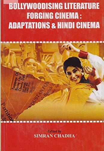 Bollywoodising Literature Forging Cinema: edited by Simran