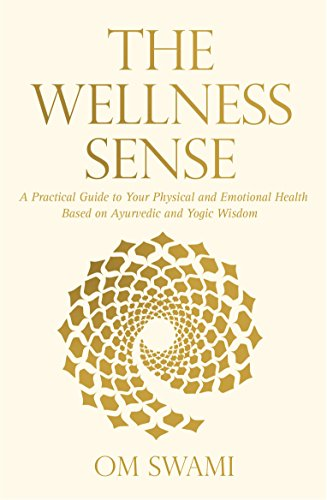 9789351772620: The Wellness Sense: A Practical Guide to Your Physical and Emotionalhealth Based on Ayurvedic and Yogic Wisom