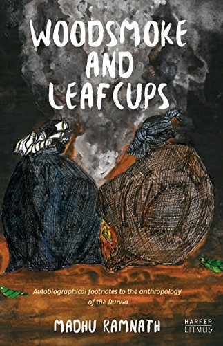 9789351773184: Woodsmoke and Leafcups : Autobiographical Footnotes to the Anthropology of the Durwa