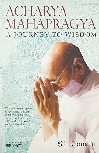 Acharya Mahapragya: A Journey to Wisdom: Gandhi, Sohan Lal