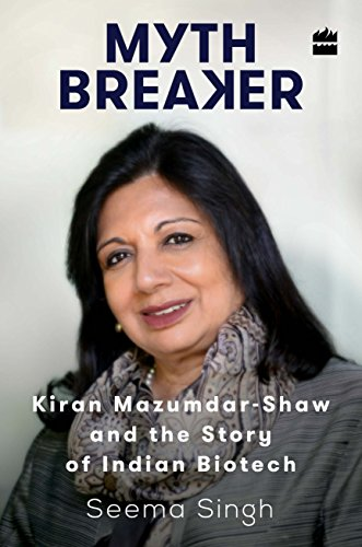 Mythbreaker: Kiran Mazumdar-Shaw and the Story of: Singh, Seema