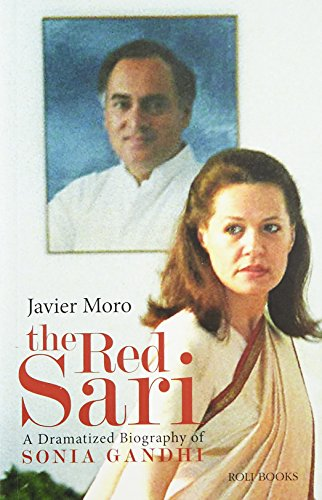 The Red Sari : A Dramatized Biography of Sonia Gandhi: Javier Moro