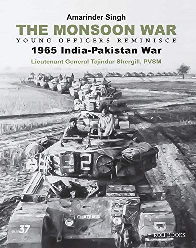 The Monsoon War Young Officers Reminisce : 1965 India-Pakistan War : Lieutenant General Tajindar ...