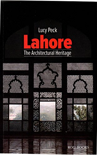 Lahore: The Architectural Heritage: Lucy Peck