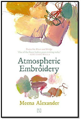 Atmospheric Embroidery: Meena Alexander
