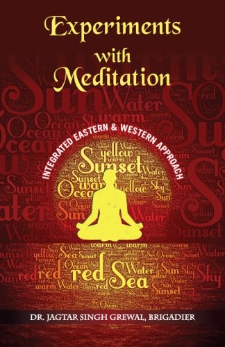 Experiments with Meditation: An Integrated Western and: Brig (Retd), Dr