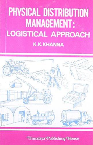 Physical Distribution Management: Logistical Approach: Khanna, K.K.