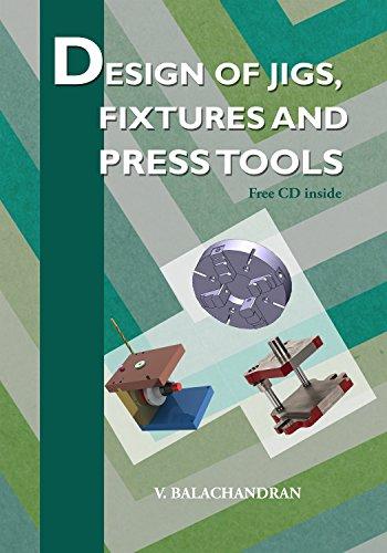 Design of Jigs, Fixtures and Press Tools: V. Balachandran