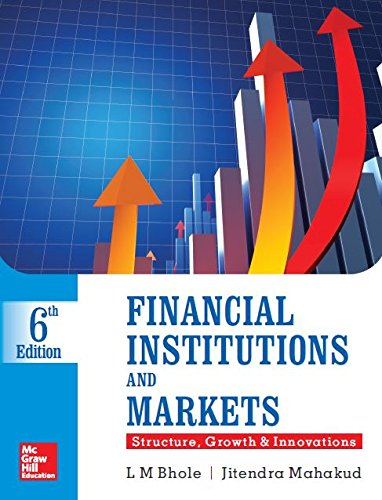 Financial Institutions And Markets: Structure Growth And: L M Bhole,