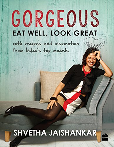 Gorgeous: Eat Well, Look Great: Jaishankar, Shvetha