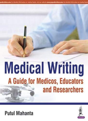 MEDICAL WRITING A GUIDE FOR MEDICOS, EDUCATORS: MAHANTA PUTUL