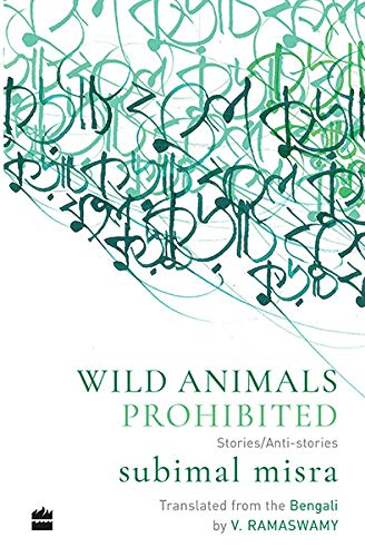 Wild Animals Prohibited: Stories/Anti-Stories: Subimal Misra V.