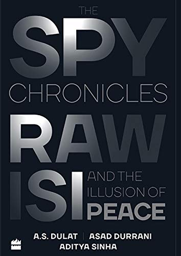The Spy Chronicles: RAW, ISI and the: A.S Dulat, Aditya