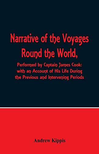 9789352970247: Narrative of the Voyages Round the World, Performed by Captain James Cook with an Account of His Life During the Previous and Intervening Periods