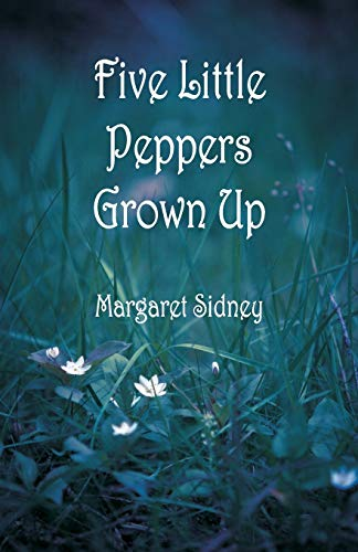 Five Little Peppers Grown Up: Sidney, Margaret