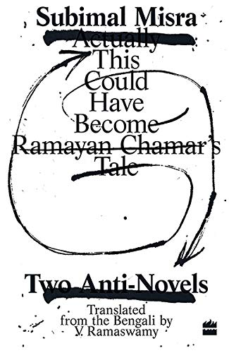 Ramayan Chamars Tale: Two Anti-Novels: Misra, Subimal/Ramaswamy, V.