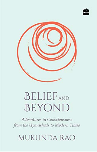 9789353028473: Belief and Beyond: Adventures in Consciousness from the Upanishads to Modern Times