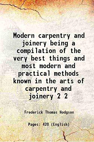 Modern carpentry and joinery being a compilation: Frederick Thomas Hodgson