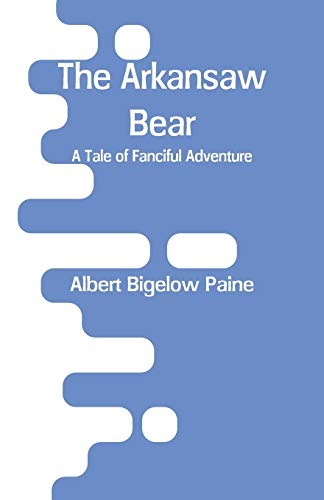 The Arkansaw Bear: A Tale of Fanciful Adventure (Paperback)