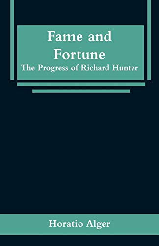 Fame and Fortune: The Progress of Richard: Horatio Alger