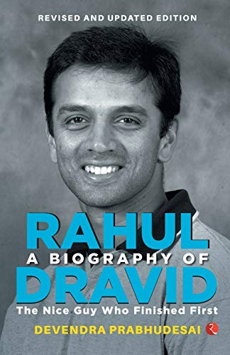 A Biography of Rahul Dravid: The Nice: Devendra Prabhudesai