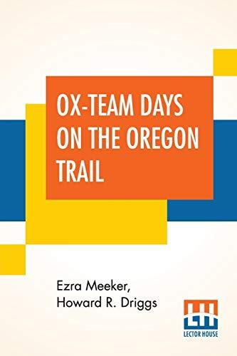 Ox-Team Days On The Oregon Trail (Paperback): Ezra Meeker, Howard