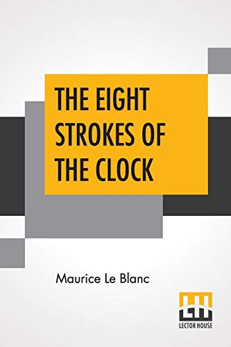 The Eight Strokes Of The Clock (Paperback): Maurice Le Blanc
