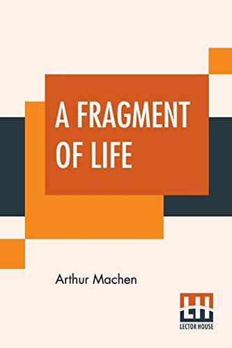 A Fragment Of Life (Paperback): Arthur Machen
