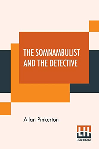 The Somnambulist And The Detective: The Murderer: Allan Pinkerton