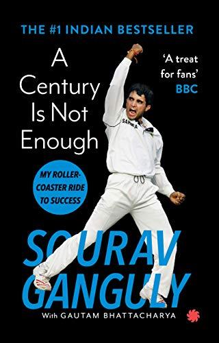 A CENTURY IS NOT ENOUGH: MY ROLLER-COASTER: Sourav Ganguly,Gautam Bhattacharya