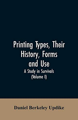 Printing types, their history, forms, and use;: Daniel Berkeley Updike