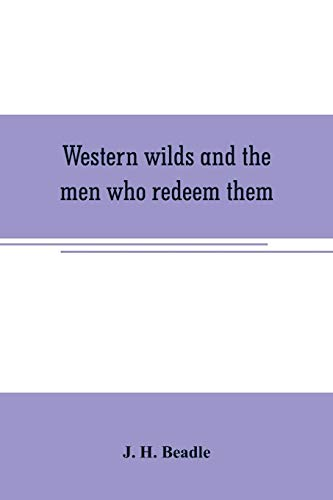 Western wilds and the men who redeem: J H Beadle