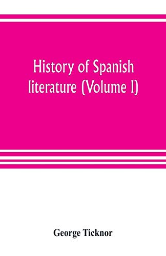 History of Spanish literature (Volume I) (Paperback): George Ticknor