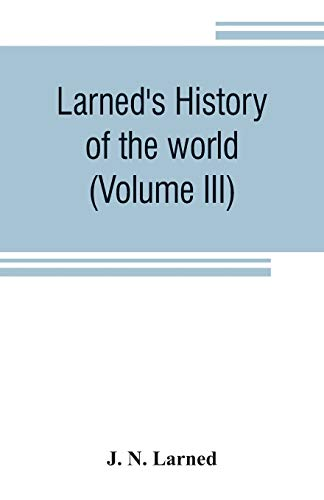 Larned's History of the world (Volume III): J N Larned