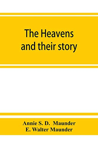 The heavens and their story (Paperback): Annie S D,