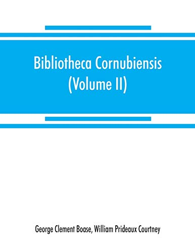 9789353869090: Bibliotheca cornubiensis. A catalogue of the writings, both manuscript and printed, of Cornishmen, and of works relating to the county of Cornwall, ... copious literary references (Volume II) P-Z