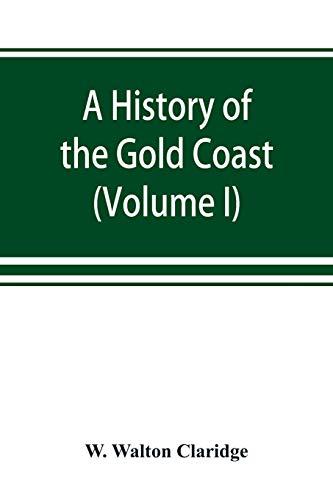 A history of the Gold Coast and: W Walton Claridge