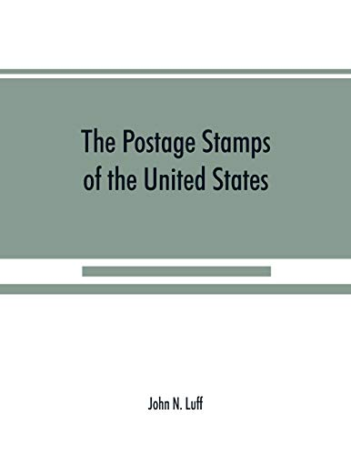 The postage stamps of the United States: John N Luff