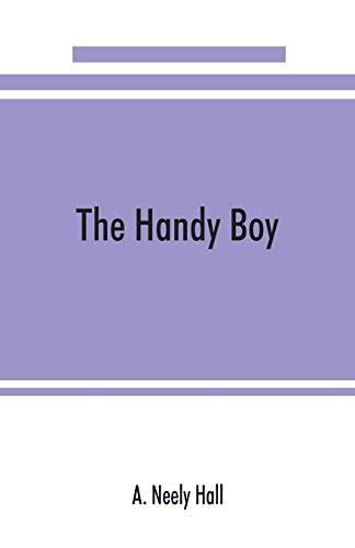 The handy boy; a modern handy book: A Neely Hall