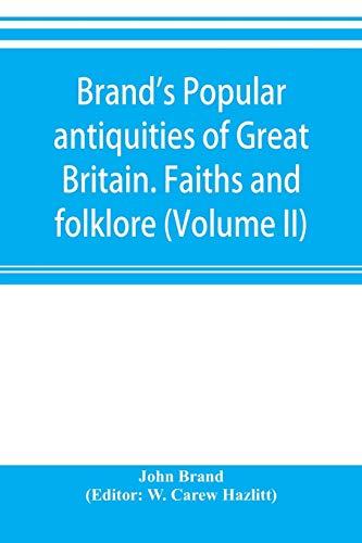 Brand's popular antiquities of Great Britain. Faiths: John Brand