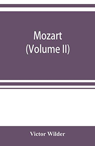 9789353921163: Mozart; the story of his life as man and artist according to authentic documents & other sources (Volume II)