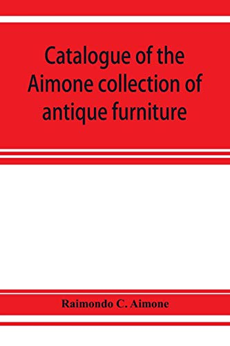9789353927806: Catalogue of the Aimone collection of antique furniture, objects of art and foreign models: a collection of individual pieces of English, French and ... quality, formed during the past twenty