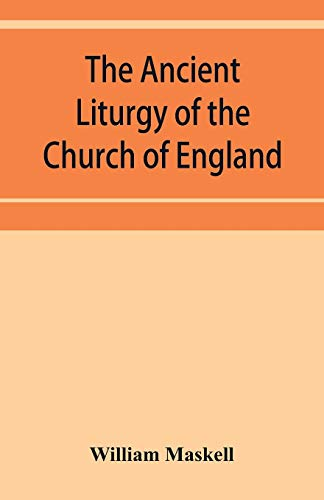 The ancient liturgy of the Church of: William Maskell