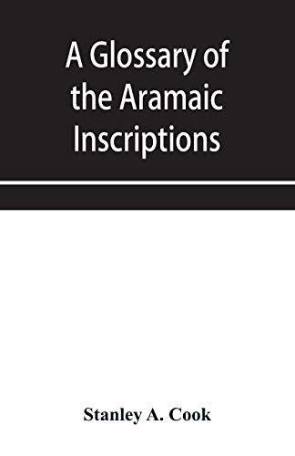 A glossary of the Aramaic Inscriptions (Paperback): Stanley A Cook