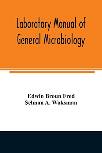 Laboratory manual of general microbiology, with special: Edwin Broun Fred,