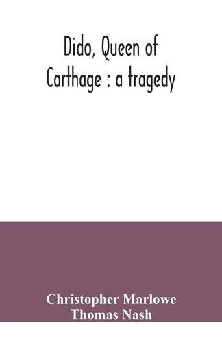 Dido, queen of Carthage a tragedy: Christopher Marlowe
