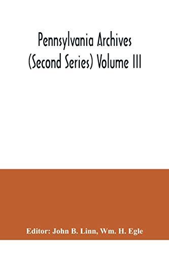 Pennsylvania archives (Second Series) Volume III (Paperback): Wm H Egle